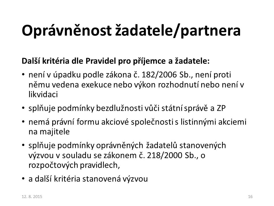 Oprávněnost žadatele/partnera Další kritéria dle Pravidel pro příjemce a žadatele: není v úpadku podle zákona č. 182/2006 Sb., není proti němu vedena