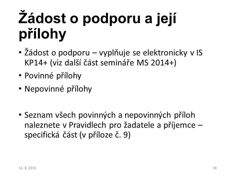Žádost o podporu a její přílohy Žádost o podporu – vyplňuje se elektronicky v IS KP14+ (viz další část semináře MS 2014+) Povinné přílohy Nepovinné př