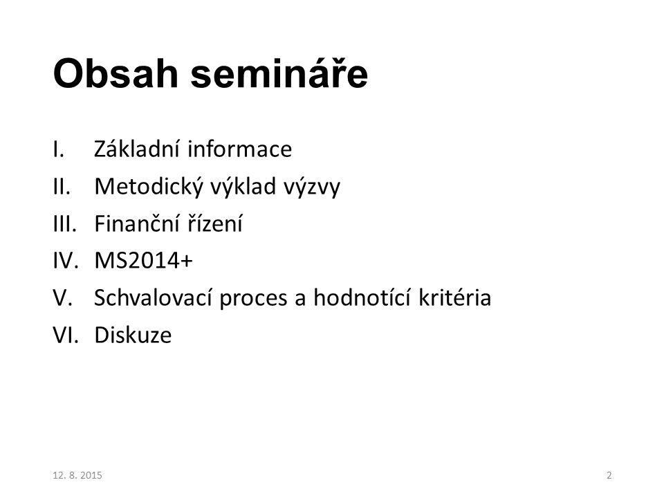 Obsah semináře I.Základní informace II.Metodický výklad výzvy III.Finanční řízení IV.MS2014+ V.Schvalovací proces a hodnotící kritéria VI.Diskuze 12.