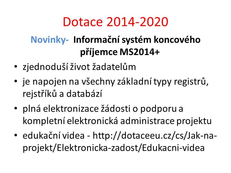 Dotace 2014-2020 Novinky- Informační systém koncového příjemce MS2014+ zjednoduší život žadatelům je napojen na všechny základní typy registrů, rejstř