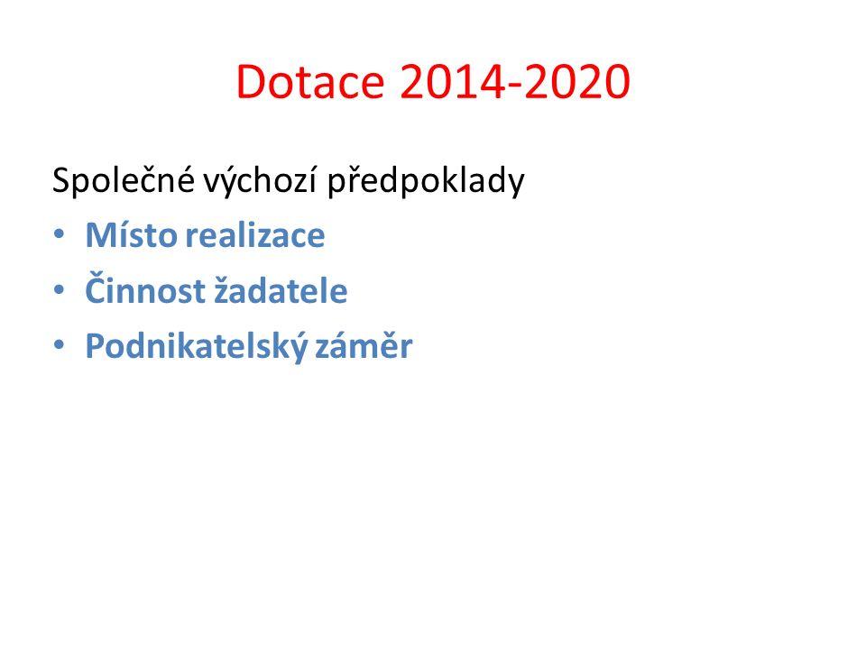 Dotace 2014-2020 Společné výchozí předpoklady Místo realizace Činnost žadatele Podnikatelský záměr