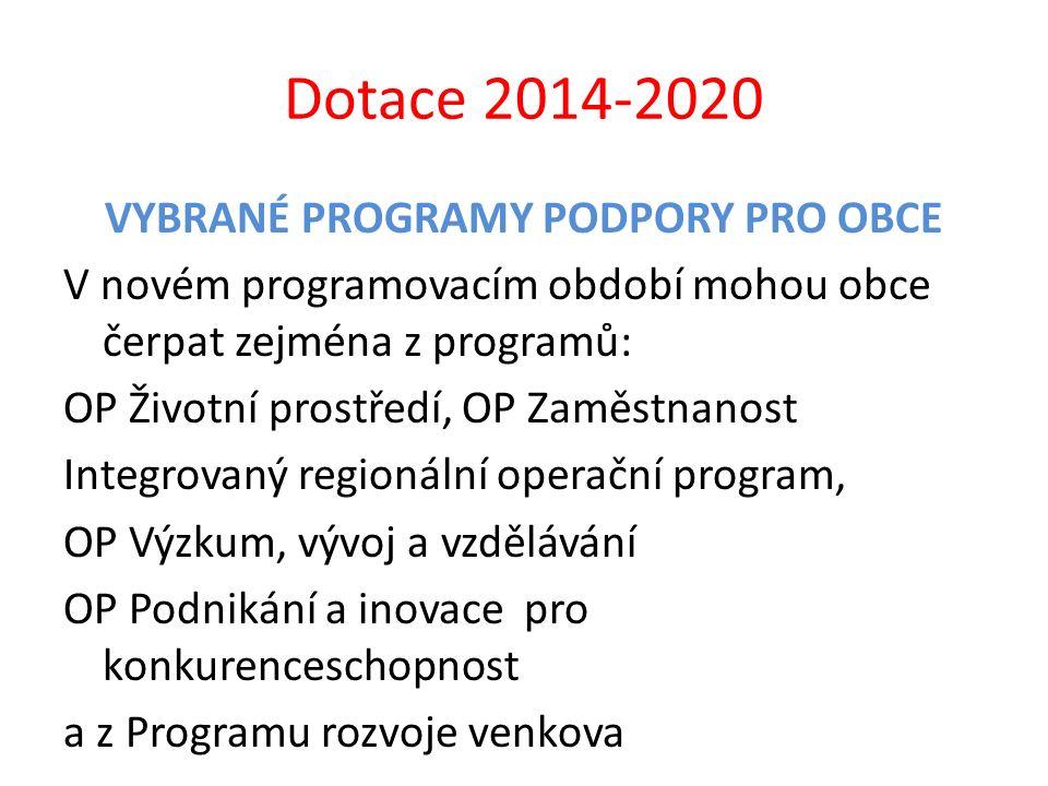 Dotace 2014-2020 VYBRANÉ PROGRAMY PODPORY PRO OBCE V novém programovacím období mohou obce čerpat zejména z programů: OP Životní prostředí, OP Zaměstn
