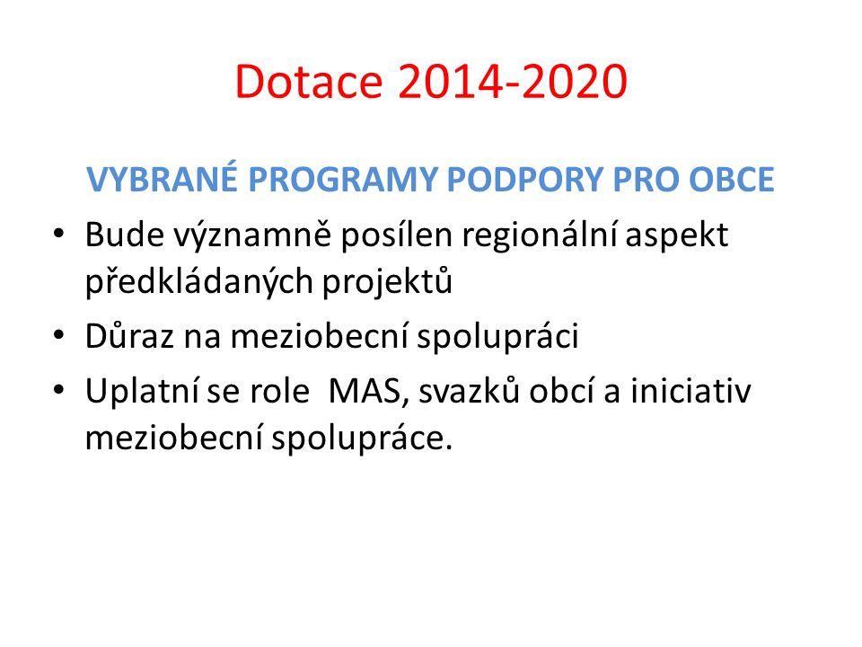 Dotace 2014-2020 VYBRANÉ PROGRAMY PODPORY PRO OBCE Bude významně posílen regionální aspekt předkládaných projektů Důraz na meziobecní spolupráci Uplat