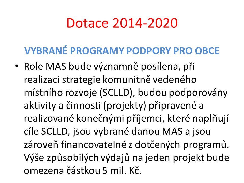 Dotace 2014-2020 VYBRANÉ PROGRAMY PODPORY PRO OBCE Role MAS bude významně posílena, při realizaci strategie komunitně vedeného místního rozvoje (SCLLD
