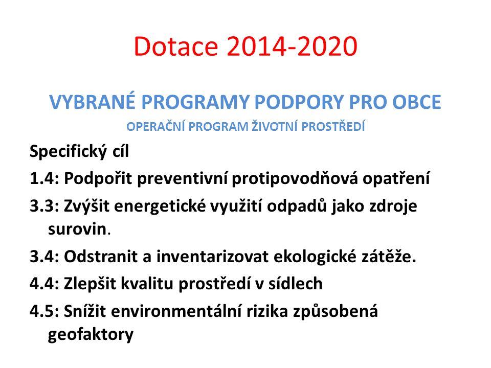 Dotace 2014-2020 VYBRANÉ PROGRAMY PODPORY PRO OBCE OPERAČNÍ PROGRAM ŽIVOTNÍ PROSTŘEDÍ Specifický cíl 1.4: Podpořit preventivní protipovodňová opatření