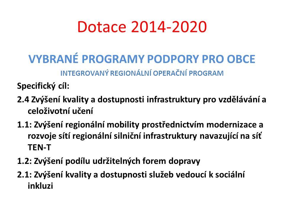 Dotace 2014-2020 VYBRANÉ PROGRAMY PODPORY PRO OBCE INTEGROVANÝ REGIONÁLNÍ OPERAČNÍ PROGRAM Specifický cíl: 2.4 Zvýšení kvality a dostupnosti infrastru