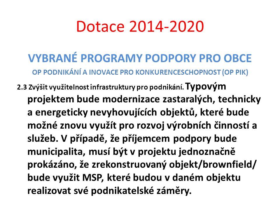 Dotace 2014-2020 VYBRANÉ PROGRAMY PODPORY PRO OBCE OP PODNIKÁNÍ A INOVACE PRO KONKURENCESCHOPNOST (OP PIK) 2.3 Zvýšit využitelnost infrastruktury pro