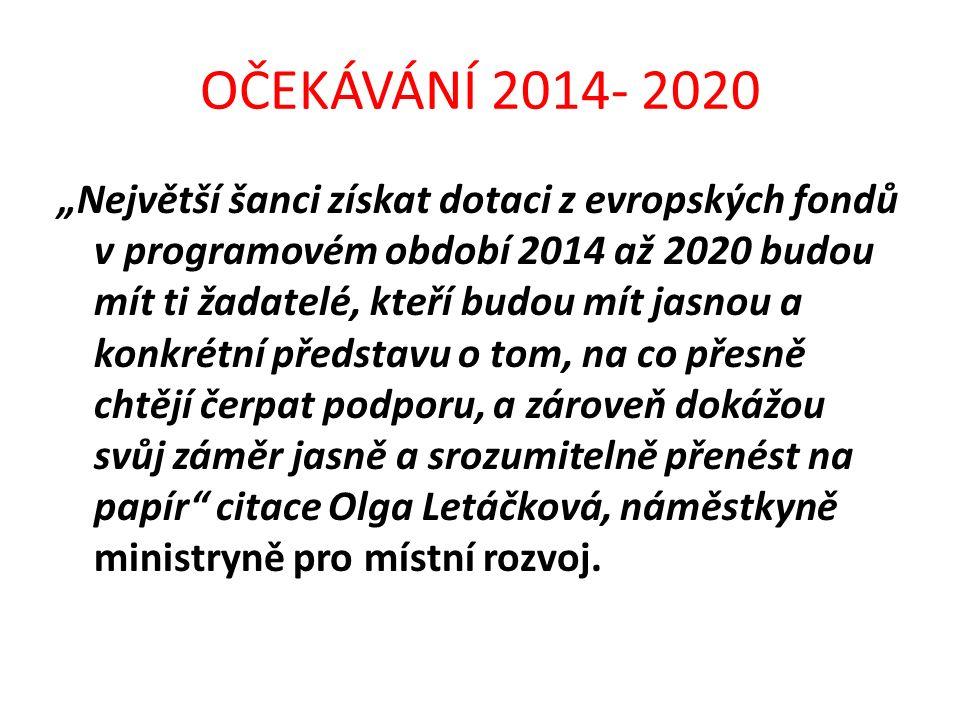 """OČEKÁVÁNÍ 2014- 2020 """"Největší šanci získat dotaci z evropských fondů v programovém období 2014 až 2020 budou mít ti žadatelé, kteří budou mít jasnou"""