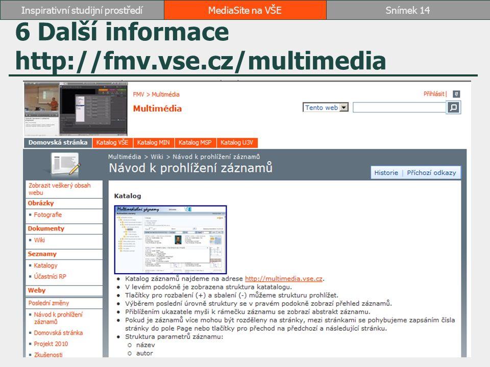 6 Další informace http://fmv.vse.cz/multimedia MediaSite na VŠESnímek 14Inspirativní studijní prostředí
