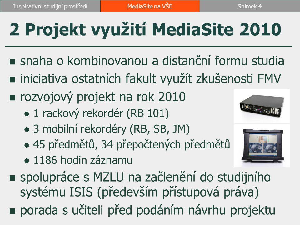 2 Projekt využití MediaSite 2010 snaha o kombinovanou a distanční formu studia iniciativa ostatních fakult využít zkušenosti FMV rozvojový projekt na