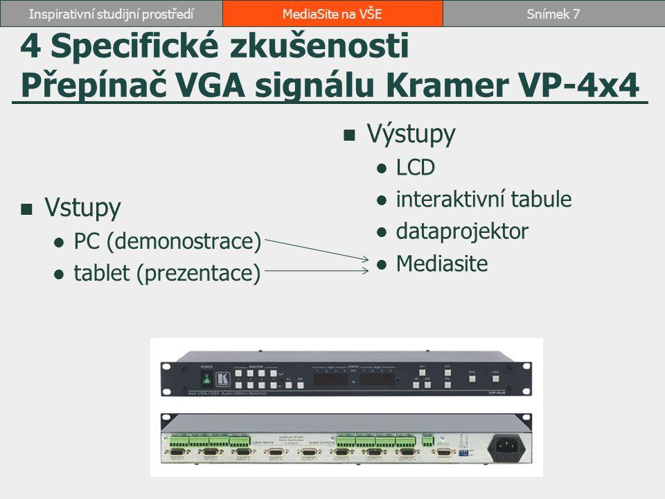 4 Specifické zkušenosti Přepínač VGA signálu Kramer VP-4x4 Vstupy PC (demonostrace) tablet (prezentace) Výstupy LCD interaktivní tabule dataprojektor