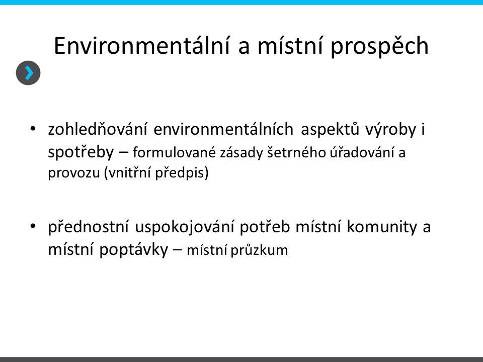 Environmentální a místní prospěch využívání přednostně místních zdrojů - zaměstnává místní obyvatele - nakupuje od místních dodavatelů - využívá místní suroviny a materiály spolupráce sociálního podniku s místními aktéry - doložení spolupráce za poslední 2 roky