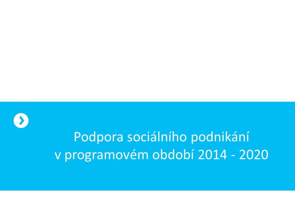 """Programové období 2014 - 2020 OP Zaměstnanost – """"Podpora sociálního podnikání č."""