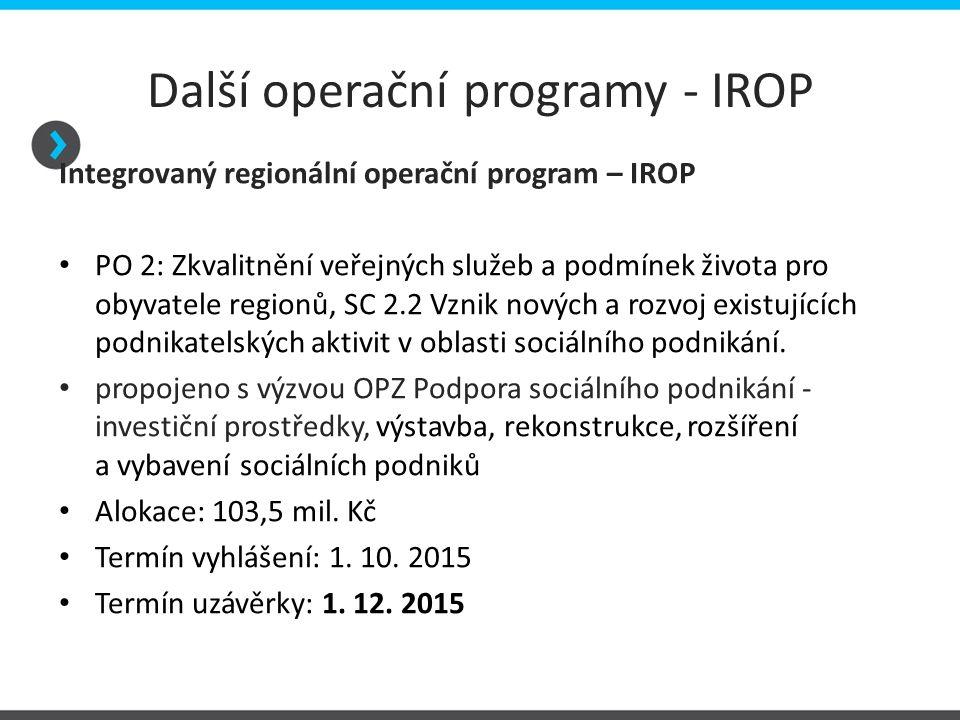 Další operační programy - IROP Integrovaný regionální operační program – IROP PO 2: Zkvalitnění veřejných služeb a podmínek života pro obyvatele regio