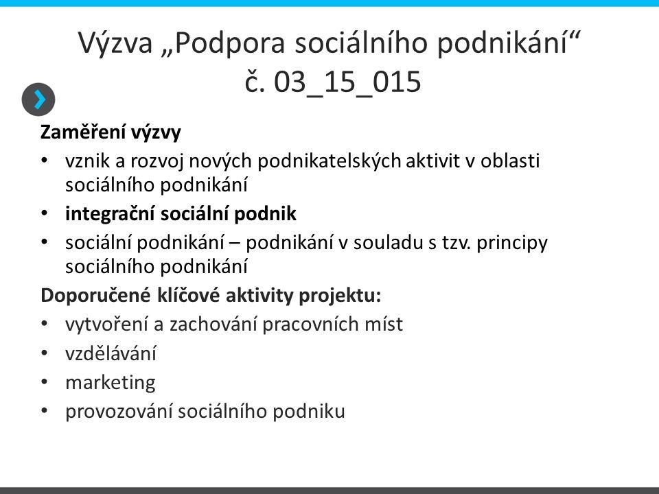 """Výzva """"Podpora sociálního podnikání"""" č. 03_15_015 Zaměření výzvy vznik a rozvoj nových podnikatelských aktivit v oblasti sociálního podnikání integrač"""