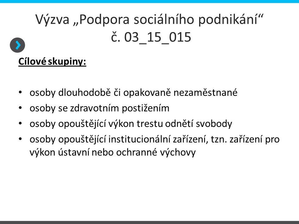 """Výzva """"Podpora sociálního podnikání"""" č. 03_15_015 Cílové skupiny: osoby dlouhodobě či opakovaně nezaměstnané osoby se zdravotním postižením osoby opou"""