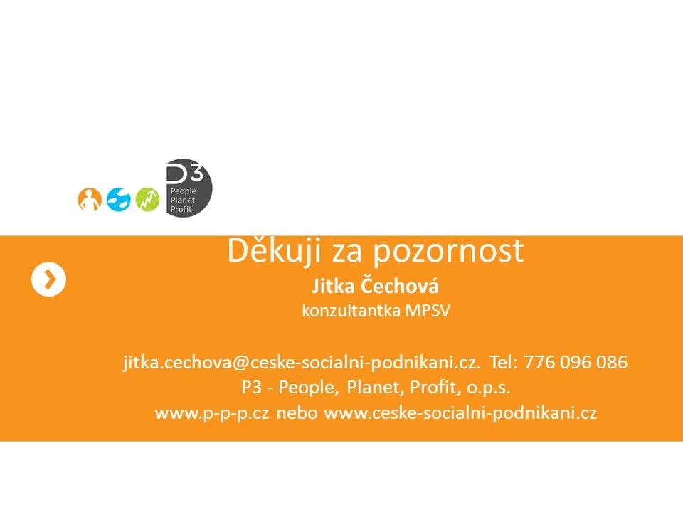 Děkuji za pozornost Jitka Čechová konzultantka MPSV jitka.cechova@ceske-socialni-podnikani.cz. Tel: 776 096 086 P3 - People, Planet, Profit, o.p.s. ww