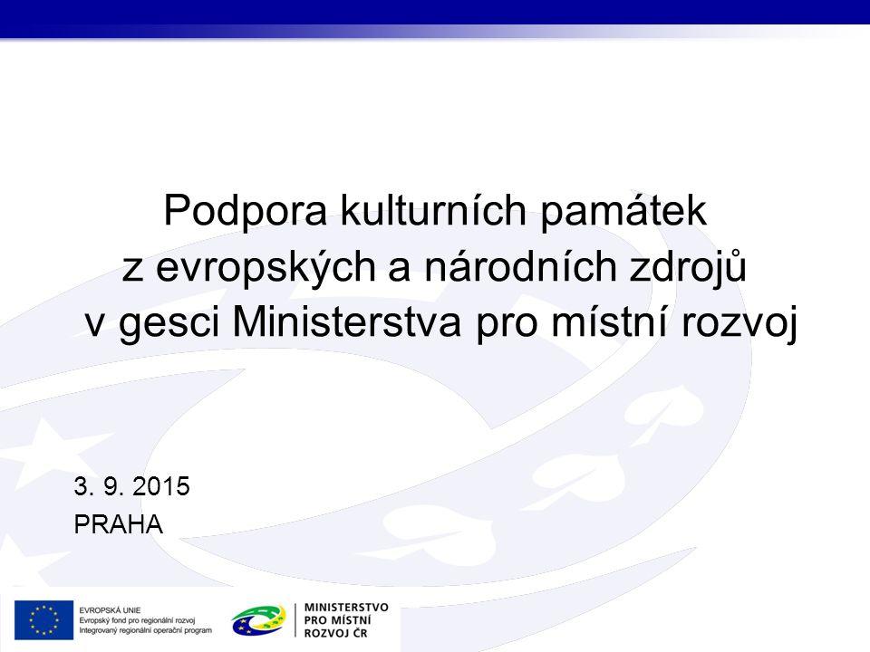 Podpora kulturních památek z evropských a národních zdrojů v gesci Ministerstva pro místní rozvoj 3. 9. 2015 PRAHA