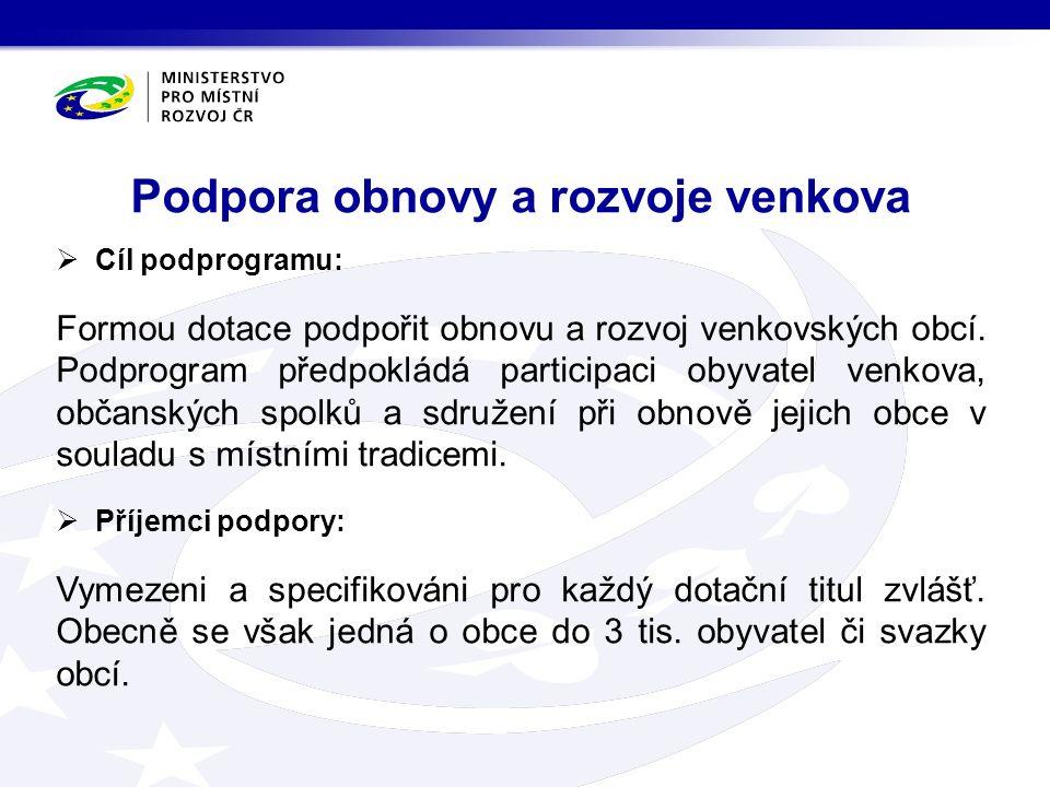  Cíl podprogramu: Formou dotace podpořit obnovu a rozvoj venkovských obcí. Podprogram předpokládá participaci obyvatel venkova, občanských spolků a s