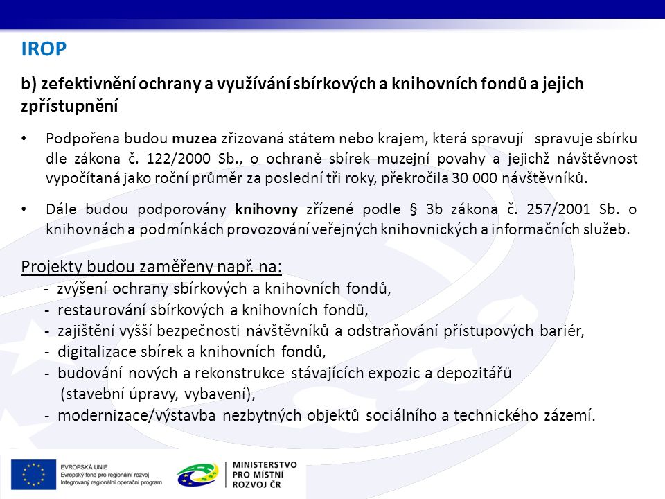 IROP b) zefektivnění ochrany a využívání sbírkových a knihovních fondů a jejich zpřístupnění Podpořena budou muzea zřizovaná státem nebo krajem, která spravují spravuje sbírku dle zákona č.