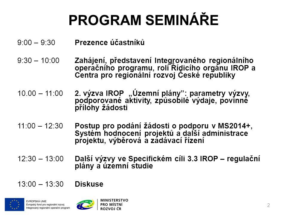 PROGRAM SEMINÁŘE 9:00 – 9:30Prezence účastníků 9:30 – 10:00Zahájení, představení Integrovaného regionálního operačního programu, rolí Řídicího orgánu