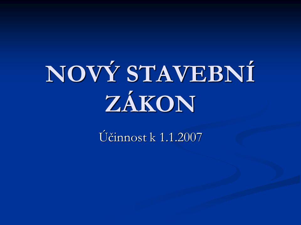 NOVÝ STAVEBNÍ ZÁKON Účinnost k 1.1.2007