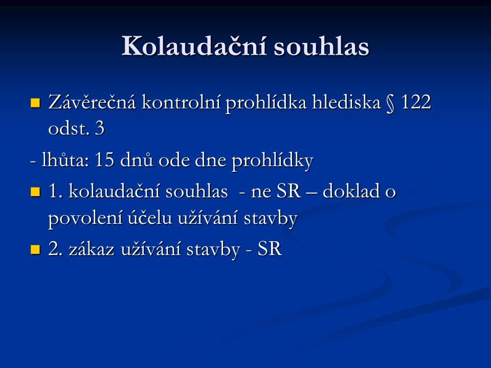 Kolaudační souhlas Závěrečná kontrolní prohlídka hlediska § 122 odst. 3 Závěrečná kontrolní prohlídka hlediska § 122 odst. 3 - lhůta: 15 dnů ode dne p