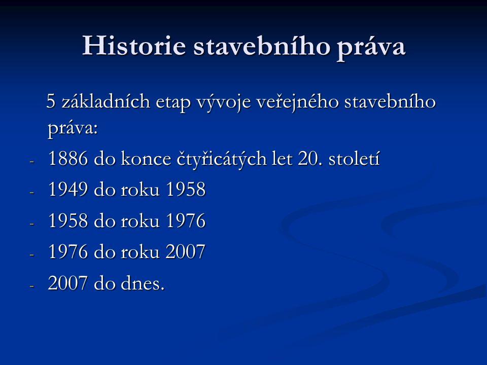 Historie stavebního práva 5 základních etap vývoje veřejného stavebního práva: 5 základních etap vývoje veřejného stavebního práva: - 1886 do konce čtyřicátých let 20.