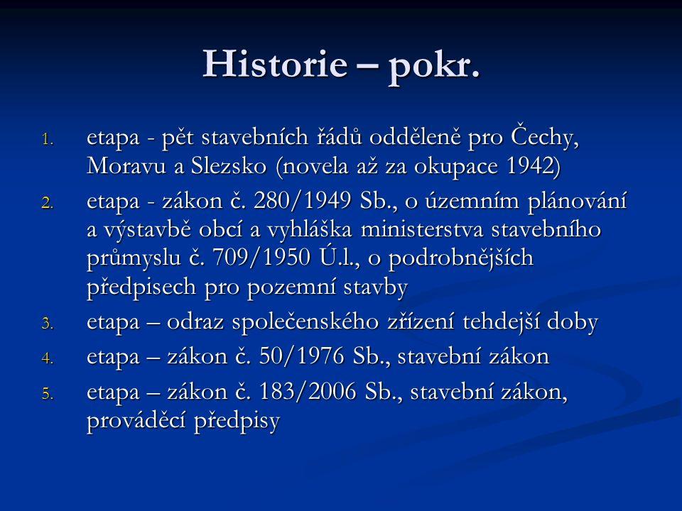 Historie – pokr. 1. etapa - pět stavebních řádů odděleně pro Čechy, Moravu a Slezsko (novela až za okupace 1942) 2. etapa - zákon č. 280/1949 Sb., o ú