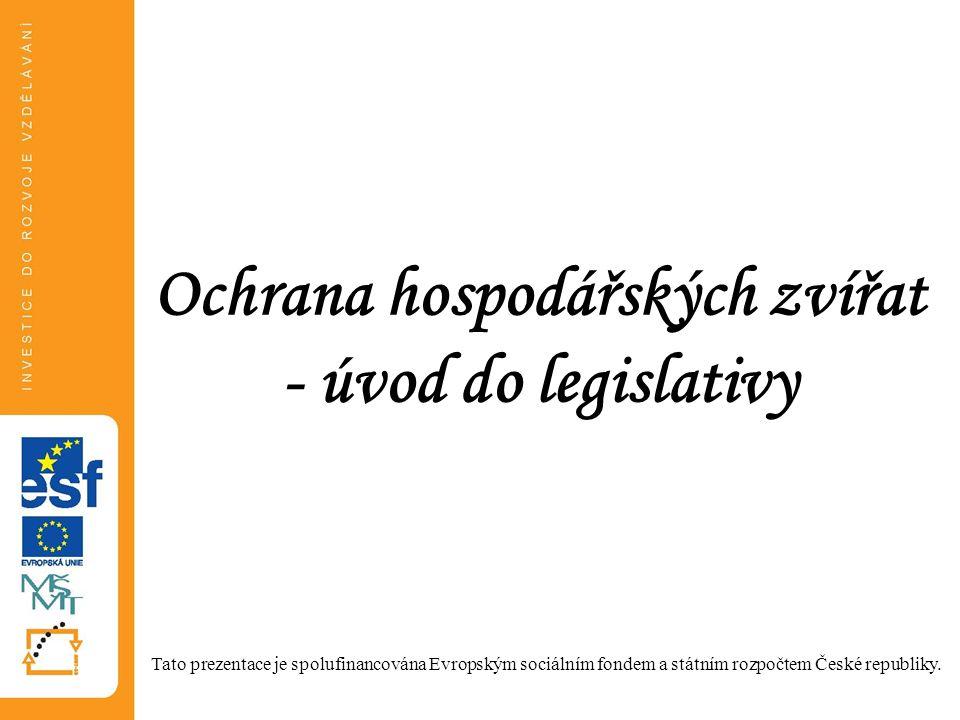 Ochrana hospodářských zvířat - úvod do legislativy Tato prezentace je spolufinancována Evropským sociálním fondem a státním rozpočtem České republiky.