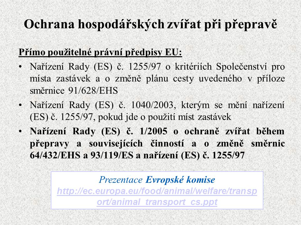 Ochrana hospodářských zvířat při přepravě Přímo použitelné právní předpisy EU: Nařízení Rady (ES) č. 1255/97 o kritériích Společenství pro místa zastá