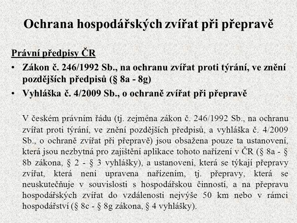 Ochrana hospodářských zvířat při přepravě Právní předpisy ČR Zákon č. 246/1992 Sb., na ochranu zvířat proti týrání, ve znění pozdějších předpisů (§ 8a