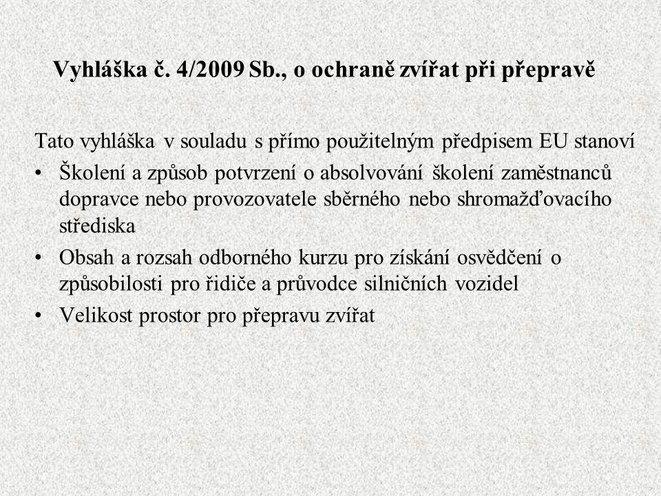 Vyhláška č. 4/2009 Sb., o ochraně zvířat při přepravě Tato vyhláška v souladu s přímo použitelným předpisem EU stanoví Školení a způsob potvrzení o ab