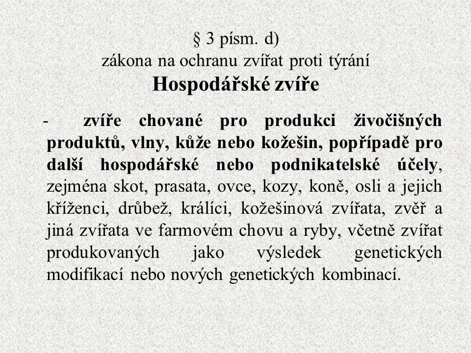 § 3 písm. d) zákona na ochranu zvířat proti týrání Hospodářské zvíře - zvíře chované pro produkci živočišných produktů, vlny, kůže nebo kožešin, popří