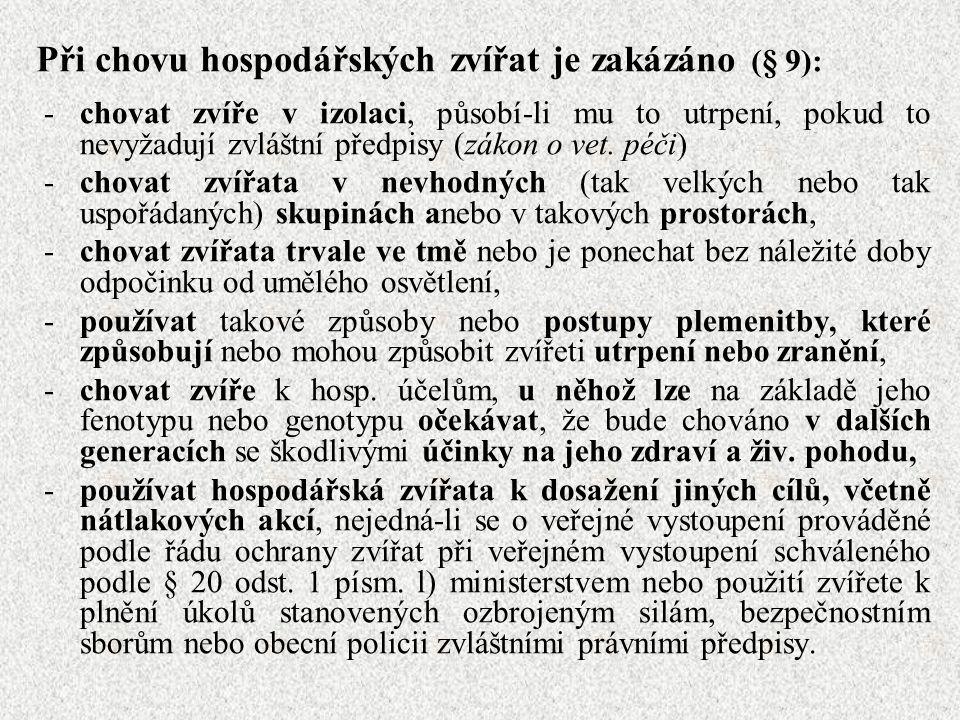 Při chovu hospodářských zvířat je zakázáno (§ 9): -chovat zvíře v izolaci, působí-li mu to utrpení, pokud to nevyžadují zvláštní předpisy (zákon o vet