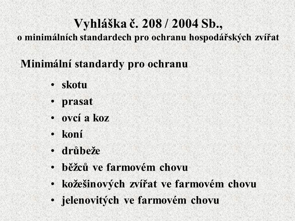 Ochrana hospodářských zvířat při porážení § 5, 5a - 5g zákona na ochranu zvířat proti týrání  Přeprava zvířat na jatky  Vykládka a přehánění zvířat na jatkách  Ustájení zvířat, která nejsou poražena do 12 hodin  Fixace zvířat před omráčením  Omračování  Vykrvování  Jatečné zpracování  Porážku jatečných zvířat na jatkách musí provádět osoba odborně způsobilá.