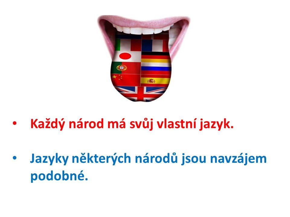 Každý národ má svůj vlastní jazyk. Jazyky některých národů jsou navzájem podobné.