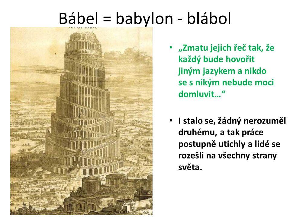 """Bábel = babylon - blábol """"Zmatu jejich řeč tak, že každý bude hovořit jiným jazykem a nikdo se s nikým nebude moci domluvit…"""" I stalo se, žádný nerozu"""