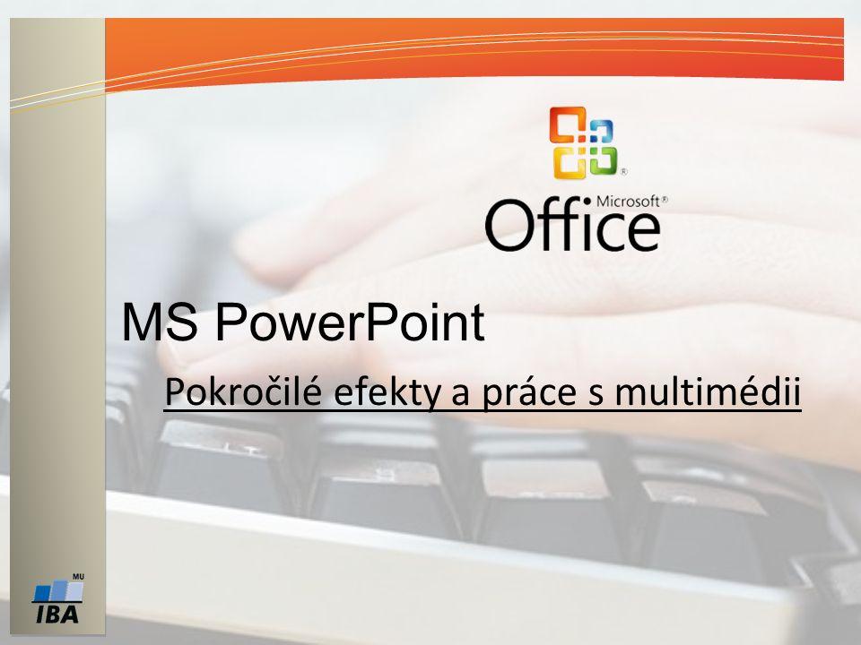 MS PowerPoint Pokročilé efekty a práce s multimédii