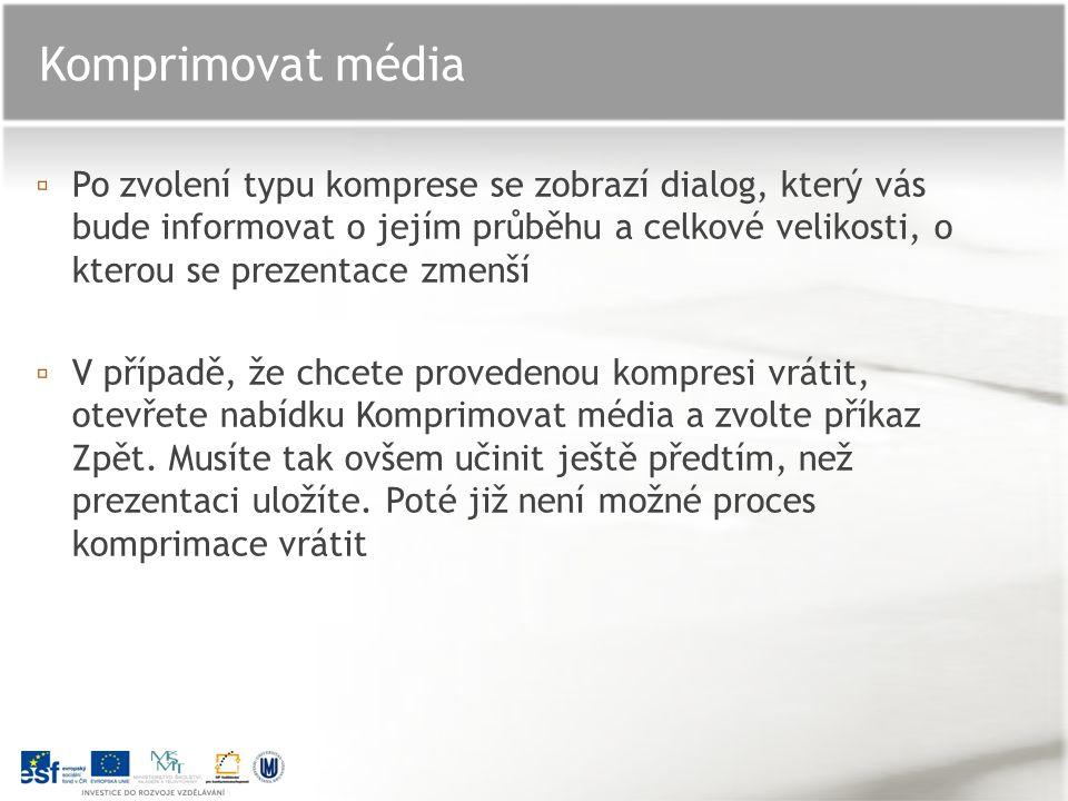 ▫ Kvalita pro prezentace – PowerPoint se pokusí komprimovat velikost, aniž by došlo k výraznějšímu poklesu kvality zvuků či videí.