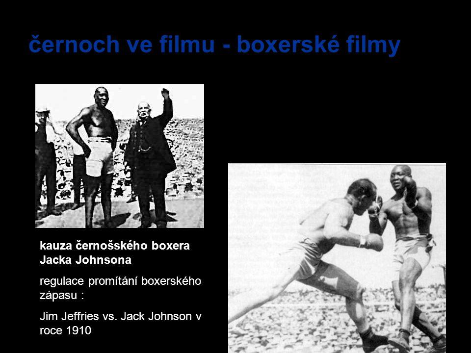 černoch ve filmu - boxerské filmy kauza černošského boxera Jacka Johnsona regulace promítání boxerského zápasu : Jim Jeffries vs. Jack Johnson v roce
