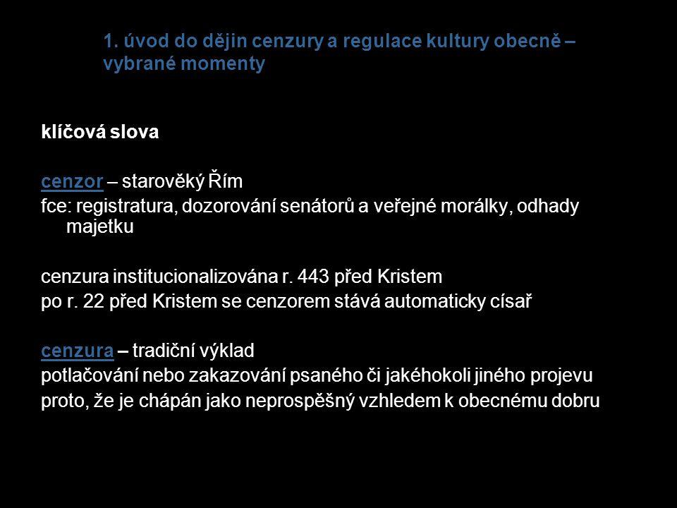 1. úvod do dějin cenzury a regulace kultury obecně – vybrané momenty klíčová slova cenzor – starověký Řím fce: registratura, dozorování senátorů a veř