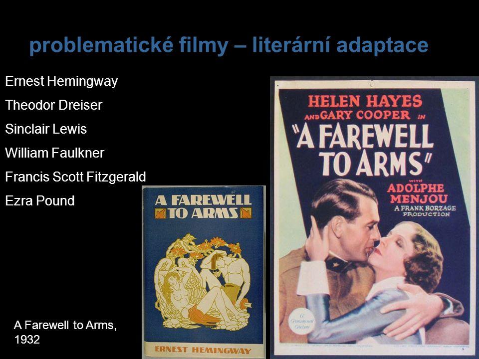 problematické filmy – literární adaptace Ernest Hemingway Theodor Dreiser Sinclair Lewis William Faulkner Francis Scott Fitzgerald Ezra Pound A Farewe