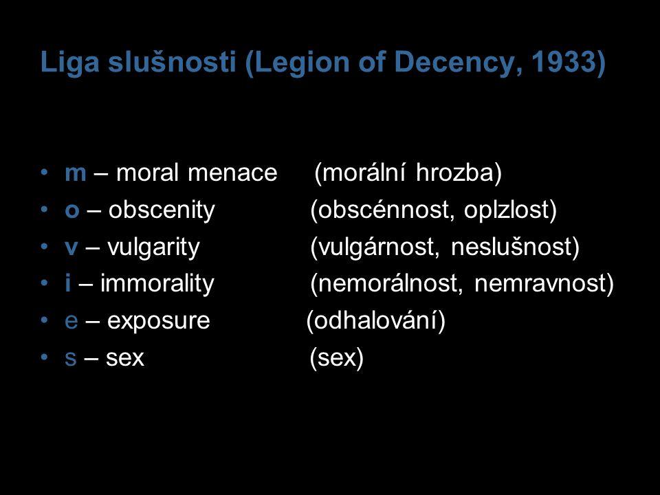 Liga slušnosti (Legion of Decency, 1933) m – moral menace (morální hrozba) o – obscenity (obscénnost, oplzlost) v – vulgarity (vulgárnost, neslušnost)