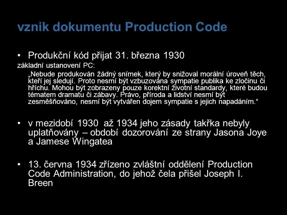 """vznik dokumentu Production Code Produkční kód přijat 31. března 1930 základní ustanovení PC: """"Nebude produkován žádný snímek, který by snižoval moráln"""
