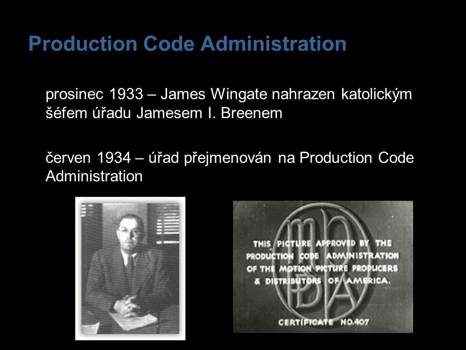 Production Code Administration prosinec 1933 – James Wingate nahrazen katolickým šéfem úřadu Jamesem I. Breenem červen 1934 – úřad přejmenován na Prod