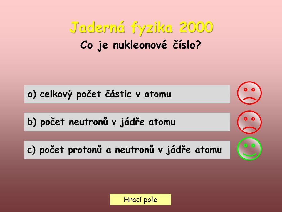 Hrací pole Jaderná fyzika 2000 Co je nukleonové číslo.