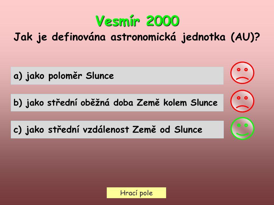 Hrací pole Vesmír 2000 Jak je definována astronomická jednotka (AU).