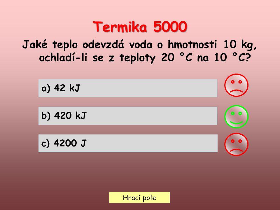 Hrací pole Termika 5000 Jaké teplo odevzdá voda o hmotnosti 10 kg, ochladí-li se z teploty 20 °C na 10 °C.