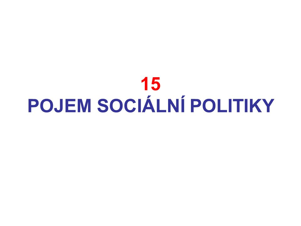 15 POJEM SOCIÁLNÍ POLITIKY